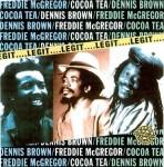 3._Dennis_Brown__Freddie_McGregor___Cocoa_Tea_-_Legit.jpg